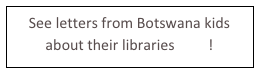 See letters from Botswana kids about their libraries here!